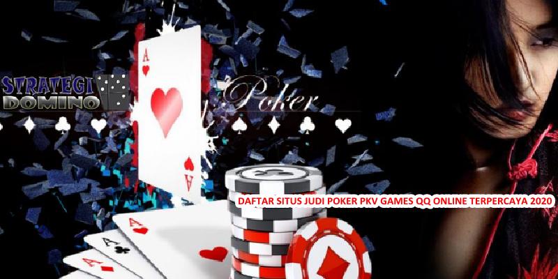 DAFTAR SITUS JUDI POKER PKV GAMES QQ ONLINE TERPERCAYA 2020